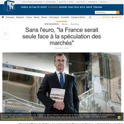 Sans l'euro, « la France serait seule face à la spéculation des marchés »