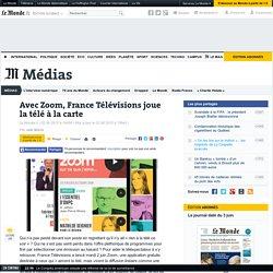 Avec Zoom, France Télévisions joue la télévision à la carte