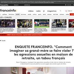 """ENQUETE FRANCEINFO. """"Comment imaginer sa grand-mère se faire violer ?"""" : les agressions sexuelles en maison de retraite, un tabou français"""