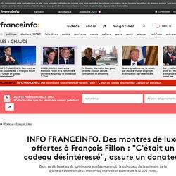 """INFO FRANCEINFO. Des montres de luxe offertes à François Fillon : """"C'était un cadeau désintéressé"""", assure un donateur"""