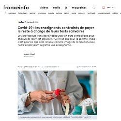 INFO FRANCEINFO. Covid-19 : les enseignants contraints de payer le reste à charge de leurs tests salivaires