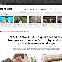 """INFO FRANCEINFO. Un quart des salariés français sont dans un """"état d'hyperstress"""" qui met leur santé en danger"""