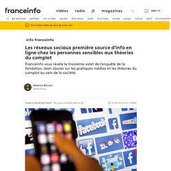INFO FRANCEINFO. Les réseaux sociaux première source d'info en ligne chez les personnes sensibles aux théories du complot