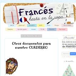 Francés hasta en la sopa...: Otros documentos para nuestro CUADERNO