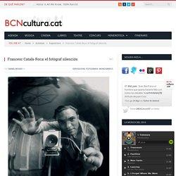 Francesc Català-Roca: el fotògraf silenciós