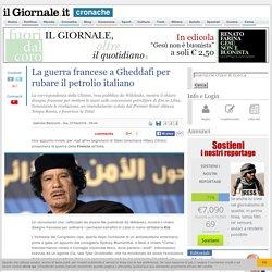 La guerra francese a Gheddafi per rubare il petrolio italiano