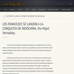LOS FRANCESES SE LANZAN A LA CONQUISTA DE INDOCHINA. Por Mijail Vernadsky.