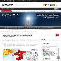 Je suis Super 2.dtg, une web-série signée Francetv nouvelles écritures