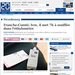 Franche-Comté: Ivre, il met 7h à souffler dans l'éthylomètre