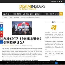 Brand center : 8 bonnes raisons de franchir le cap - Digital Insiders - Le Mag pour progresser sur le Digital