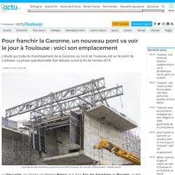 Pour franchir la Garonne, un nouveau pont va voir le jour à Toulouse : voici son emplacement