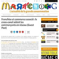 Franchise et commerce associé : le cross-canal séduit les commerçants en réseau (Guest Post)