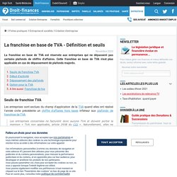 La franchise en base de TVA - Définition et seuils - Droit-Finances