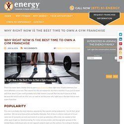 Why Right Now is the Best Time to Own a Gym Franchise - Energy Premier Fitness Experience