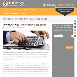 How much will my gym franchise cost? - Energy Premier Fitness Experience