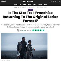 Is The Star Trek Franchise Returning To The Original Series Format?