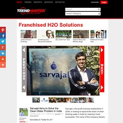 Franchised H2O Solutions - Sarvajal Aims to Solve the Clean Water Problem in India