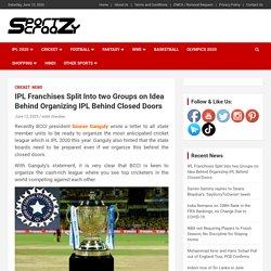 IPL Franchises Split Into two Groups on Idea Behind Organizing IPL Behind Closed Doors -