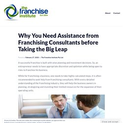 Why You Need Assistance from Franchising Consultants before Taking the Big Leap