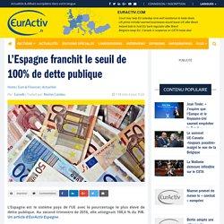 L'Espagne franchit le seuil de 100% de dette publique – EurActiv.fr