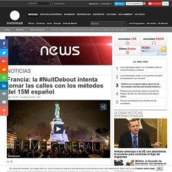 Francia: la #NuitDebout intenta tomar las calles con los métodos del 15M español