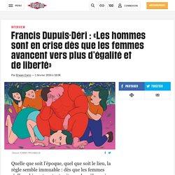 Francis Dupuis-Déri : «Les hommes sont en crise dès que les femmes avancent versplusd'égalité et deliberté»