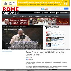 Pope Francis baptizes 33 children at the Sistine Chapel