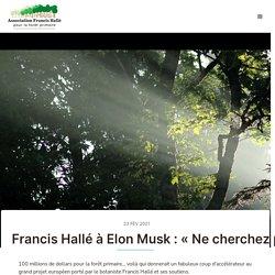 Francis Hallé à Elon Musk : « Ne cherchez plus, on a trouvé vos pièges à CO2 ! »