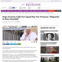 Pope Francis Calls For Equal Pay For Women: 'Disparity Is Pure Scandal'