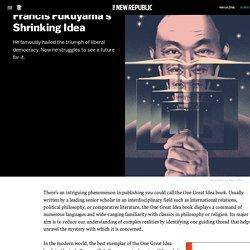 Francis Fukuyama's Shrinking Idea