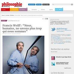"""Francis Wolff : """"Nous, humains, ne savons plus trop qui nous sommes"""""""
