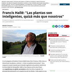 """Francis Hallé: """"Las plantas son inteligentes, quizás más que nosotros"""""""