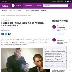Francis Bacon sous la plume de Kundera, Leiris et Deleuze