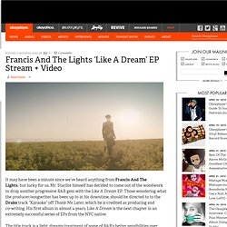 Francis And The Lights 'Like A Dream' EP Stream + Video Okayplayer