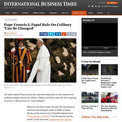 Pope Francis I: Papal Rule On Celibacy 'Can Be Changed'