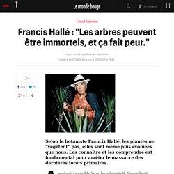 """Francis Hallé : """"Les arbres peuvent être immortels, et ça fait peur."""" - Le monde bouge"""