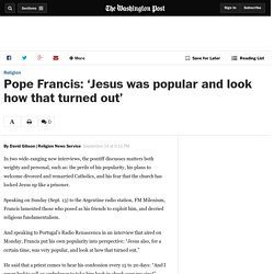 Pope Francis: 'Jesus was popular and look how that turned out'