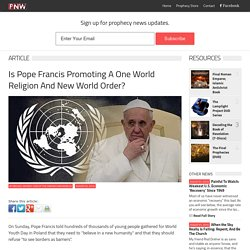 Is Pope Francis Promoting A One World Religion And New World Order?