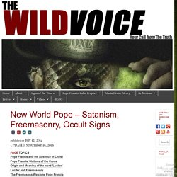 Pope Francis - False Prophet - Satanism, Occult, Freemasonry