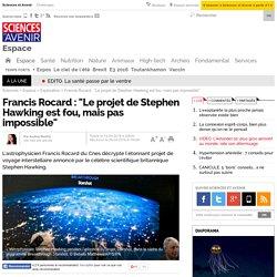 """Francis Rocard : """"Le projet de Stephen Hawking est fou, mais pas impossible"""""""