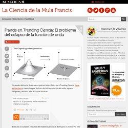 Francis en Trending Ciencia: El problema del colapso de la función de onda