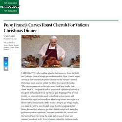 Pope Francis Carves Roast Cherub For Vatican Christmas Dinner