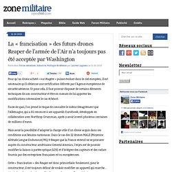 """Blog Archive La """"francisation"""" des futurs drones Reaper de l'armée de l'Air n'a toujours pas été acceptée par Washington"""