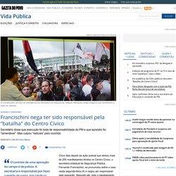 """Francischini nega ter sido responsável pela """"batalha"""" do Centro Cívico"""