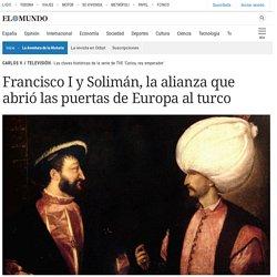 Francisco I y Solimán, la alianza que abrió las puertas de Europa al turco