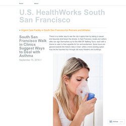 South San Francisco Walk in Clinics Suggest Ways to Deal with Asthma