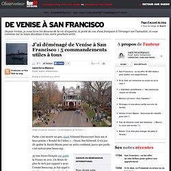 J'ai déménagé de Venise à San Francisco: 5commandements utiles à tous