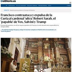 Francisco contraataca y expulsa de la Curia al cardenal 'ultra' Robert Sarah, el 'papable' de Vox, Salvini y Trump