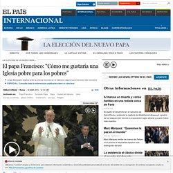 """El papa Francisco: """"Cómo me gustaría una Iglesia pobre para los pobres"""""""