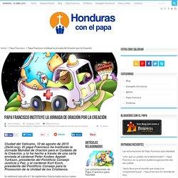 Papa Francisco instituye la Jornada de Oración por la Creación - Honduras con el Papa